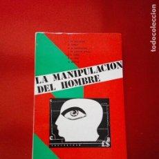 Libros de segunda mano: LIBRO-LA MANIPULACIÓN DEL HOMBRE-1982-2ªEDICIÓN-COLECCIÓN ARIADNA-VER FOTOS. Lote 120853399