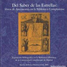 Libros de segunda mano: DEL SABER DE LAS ESTRELLAS : LIBROS DE ASTRONOMÍA EN LA BIBLIOTECA COMPLUTENSE. 2009. Lote 120862707