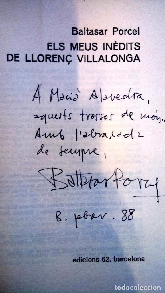 Libros de segunda mano: LIBRO DEL ESCRITOR DE MALLORCA BALTASAR PORCEL,FIRMADO Y DEDICADO,ELS MEUS INEDITS DE LLORENNÇ..1987 - Foto 2 - 120987219