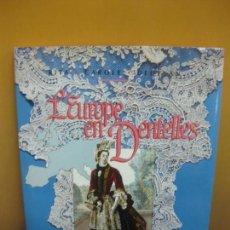 Libros de segunda mano: L'EUROPE EN DENTELLES. RITA CAROLE DEDEYAN. MASSIN EDITEUR. 1989. BOLILLOS. . Lote 121118039