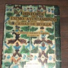 Libros de segunda mano: HISTORIA DEL EXCMO. AYUNTAMIENTO DE LA CIUDAD DE SEVILLA. D. JOAQUIN GUICHOT Y PARODY. FASCIMIL.1898. Lote 121128751