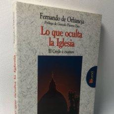 Libros de segunda mano: LO QUE OCULTA LA IGLESIA ·· EL CREDO A EXAMEN ·· FERNANDO DE ORBANEJA ··. Lote 121156815