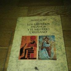 Libros de segunda mano: LOS MISTERIOS PAGANOS Y EL MISTERIO CRISTIANO(LOISY, ALFRED) PAIDOS.1990.. Lote 121192244