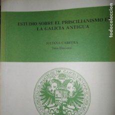 Libros de segunda mano: ESTUDIO SOBRE EL PRISCILIANISMO EN LA GALICIA ANTIGUA, TESIS DOCTORAL, JULIANA CABRERA, GRANADA 1983. Lote 121225735