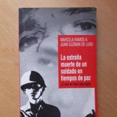 Libros de segunda mano: LA EXTRAÑA MUERTE DE UN SOLDADO EN TIEMPOS DE PAZ- EL CASO DE PEDRO SOTO TAPIA. Lote 121250027