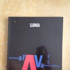Libros de segunda mano: APROXIMACIÓ A L'AVANTGUARDA A MALLORCA, 1959 - 1982 (LLONJA, GOVERN BALEAR). Lote 121347364