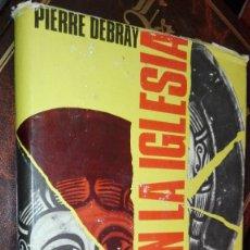 Libros de segunda mano: LIBRO CISMA EN LA IGLESIA PIERRE DEBRAY 1967 ED. LUIS CARALT. Lote 121355731
