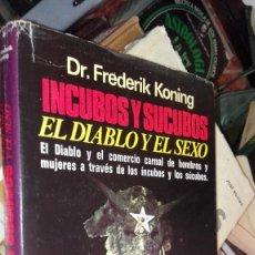 Libros de segunda mano: INCUBOS Y SUCUBOS. EL DIABLO Y EL SEXO POR DR. FREDERIK KONING. 1ª EDICION. Lote 121357747