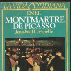 Libros de segunda mano: JEAN-PAUL CRESPELLE. LA VIDA COTIDIANA EN EL MONTMARTRE DE PICASSO. ARGOS VERGARA. Lote 121438035