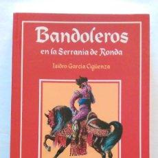 Libros de segunda mano: BANDOLEROS EN LA SERRANÍA DE RONDA. NUEVO. Lote 121455091