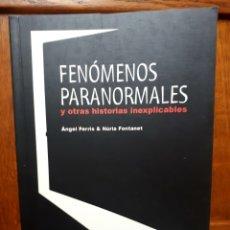 Libros de segunda mano: FENÓMENOS PARANORMALES Y OTRAS HISTORIAS INEXPLICABLES - ÁNGEL FERRIS & NÚRIA FONTANET. Lote 121455420