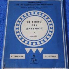 Libros de segunda mano: TECNOLOGIA DE LAS FABRICACIONES MECANICAS - EL LIBRO DEL APRENDIZ - A.CHEVALIER Y E.LECOEUR (1959). Lote 121483695