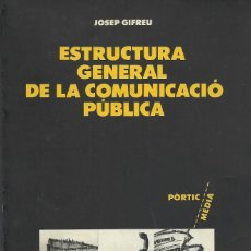 Libros de segunda mano: ESTRUCTURA GENERAL DE LA COMUNICACIÓ PÚBLICA, JOSEP GUIFREU. Lote 121496471