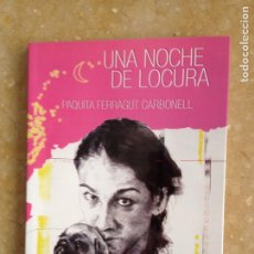 Libros de segunda mano: UNA NOCHE DE LOCURA (PAQUITA FERRAGUT CARBONELL). Lote 121501375
