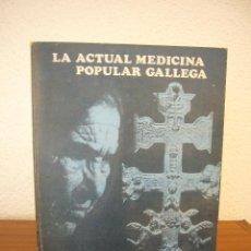 Libros de segunda mano: LA ACTUAL MEDICINA POPULAR GALLEGA (1981) ELISARDO BECOÑA IGLESIAS. MUY BUEN ESTADO. MUY RARO.. Lote 121510439