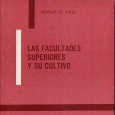 Libros de segunda mano: MANLY F. HALL : LAS FACULTADES SUPERIORES Y SU CULTIVO (KIER, 1978). Lote 113001627