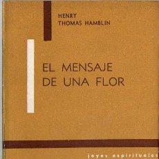 Libros de segunda mano: HENRY THOMAS HAMBLIN :EL MENSAJE DE UNA FLOR (KIER, 1962). Lote 121513759