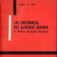 Libros de segunda mano: MANLY P. HALL : LAS ENSEÑANZAS DEL GLORIOSO BUDDAH - EL NOBLE OCTUPLE SENDERO (KIER, 1963). Lote 121513831