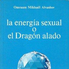Libros de segunda mano: OMRAAM MIKHAEL AIVANHOV : LA ENERGÍA SEXUAL O EL DRAGÓN ALADO (PROSVETA, 1983). Lote 121515455