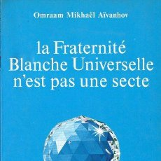 Libros de segunda mano: OMRAAM MIKHAEL AIVANHOV : LA FRATERNITÉ BLANCHE UNIVERSELLE N'EST PAS UNA SECTE (PROSVETA, 1982). Lote 121515531