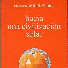 Libros de segunda mano: OMRAAM MIKHAEL AIVANHOV : HACIA UNA CIVILIZACION SOLAR (PROSVETA, 1982). Lote 121515795