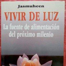Libros de segunda mano: VIVIR DE LUZ. LA FUENTE DE ALIMENTACIÓN DEL PRÓXIMO MILENIO -JASMUHEEN-. Lote 174829954