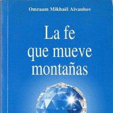 Libros de segunda mano: OMRAAM MIKHAEL AIVANHOV : LA FE QUE MUEVE MONTAÑAS (PROSVETA, 2001). Lote 121516323