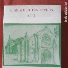 Libros de segunda mano: EL MUSEO DE PONTEVEDRA.XLIII.FUNDACION PEDRO BARRIE DE LA MAZA.. Lote 121525719
