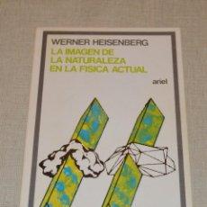 Libros de segunda mano: WERNER HEISENBERG - LA IMAGEN DE LA NATURALEZA EN LA FISICA ACTUAL - ARIEL. Lote 121543379