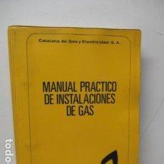 Libros de segunda mano: MANUAL PRACTICO DE INSTALACIONES DE GAS / CATALANA DE GAS Y ELECTRICIDAD, S.A 1979. Lote 121547587
