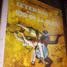 Libros de segunda mano: RAFAEL MORALES.LEYENDAS DEL RIO DE LA PLATA. EDITORIAL AGUILAR. 2 EDICION 1958.. Lote 121627251