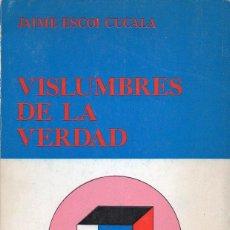 Libros de segunda mano: JAIME ESCOI CUCALA : VISLUMBRES DE LA VERDAD (1978) . Lote 121751999