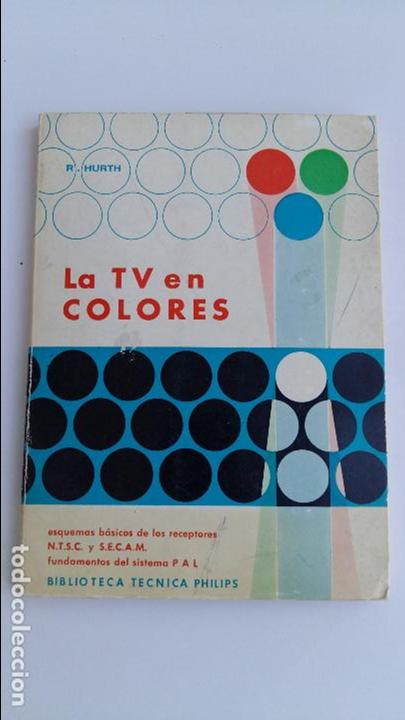 Libros de segunda mano: LA TV EL COLORES. R HURTH. CONTIENE DESPLEGABLES. BIBLIOTECA TECNICA PHILIPS. 1967 - Foto 1 - 121791943