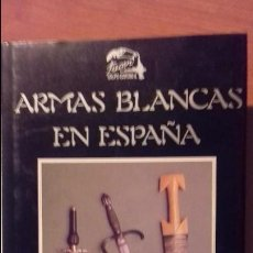 Libros de segunda mano: ARMAS BLANCAS EN ESPAÑA. RAFAEL OCETE RUBIO.. Lote 121813627