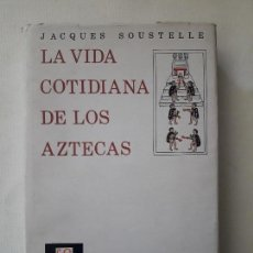Libros de segunda mano: LA VIDA COTIDIANA DE LOS AZTECAS. JACQUES SOUSTELLE. PUBLICA FONDO DE CULTURA ECONÓMICA. MÉXICO 1956. Lote 121816739