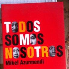 Libros de segunda mano: MIKEL AZURMENDI. TODOS SOMOS NOSOTROS. 2003. Lote 121882083