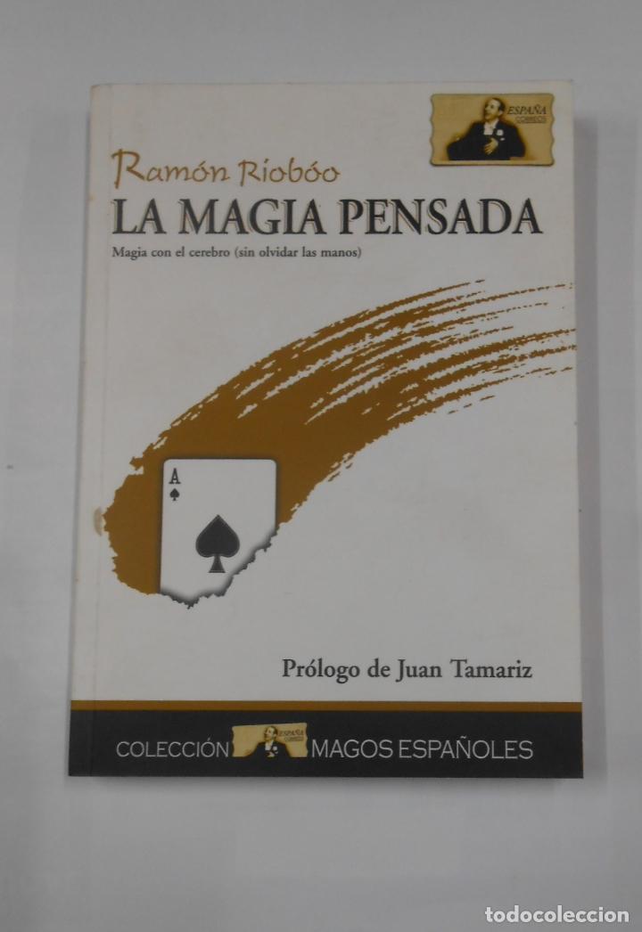 LA MAGIA PENSADA. RAMON RIOBOO. MAGIA CON EL CEREBRO SIN OLVIDAR LAS MANOS. JUAN TAMARIZ. TDK346 (Libros de Segunda Mano - Parapsicología y Esoterismo - Otros)