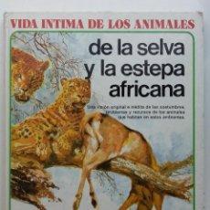 Libros de segunda mano: VIDA INTIMA DE LOS ANIMALES DE LA SELVA Y LA ESTEPA AFRICANA Nº 18 - AURIGA / CIENCIA - 1984. Lote 122012791