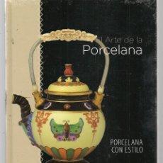 Libros de segunda mano: EL ARTE DE LA PORCELANA. PORCELANA CON ESTILO. (SIN USO).CLUB INTERNACIONAL DEL LIBRO.(B/58). Lote 122078463