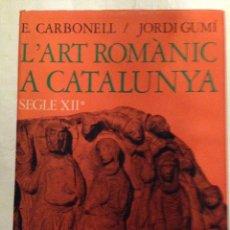 Libros de segunda mano: L' ART ROMÀNIC A CATALUNYA S. XII (1) - DE SANT PERE DE RODA A RODA D' ISÀVENA PRIMERA EDICIÓ 1974. Lote 122145191