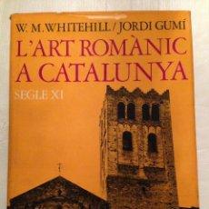 Libros de segunda mano: L' ART ROMÀNIC A CATALUNYA S. XI - PRIMERA EDICIÓ 1973. Lote 122145851