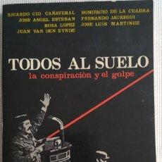 Libros de segunda mano: TODOS AL SUELO, LA CONSPIRACION Y EL GOLPE - VVAA -. Lote 122146203
