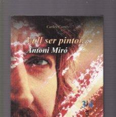 Libros de segunda mano: ANTONI MIRÓ - VULL SER PINTOR - CARLES CORTÉS - EDICIONS 3 I 4 / 2005 - DEDICAT PER L´AUTOR. Lote 122149483