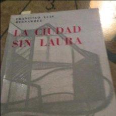Libros de segunda mano: FRANCISCO LUIS BERNARDEZ.LA CIUDAD SIN LAURA.DEDICADO A DANIEL DEVOTO. Lote 122149543