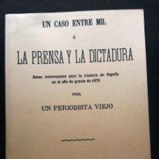 Libros de segunda mano: UN CASO ENTRE MIL O LA PRENSA Y LA DICTADURA. HISTORIA DE ESPANA EN EL AÑO DE GRACIA DE 1876. Lote 122174251