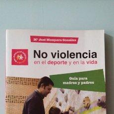 Libros de segunda mano: NO VIOLENCIA EN EL DEPORTE Y EN LA VIDA. GUÍA PARA MADRES Y PADRES.. Lote 122211958