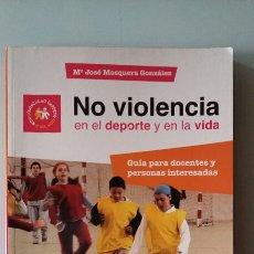 Libros de segunda mano: NO VIOLENCIA EN EL DEPORTE Y EN LA VIDA. GUÍA PARA DOCENTES Y PERSONAS INTERESADAS.. Lote 122213191