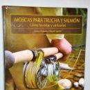Libros de segunda mano: MOSCAS PARA TRUCHA Y SALMÓN. CÓMO HACERLAS Y UTILIZARLAS.. Lote 122214483