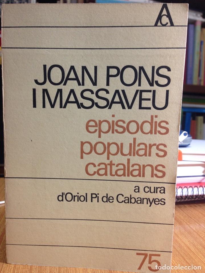 JOAN PONS I MASSAVEU. EPISODIS POPULARS CATALANS (A CURA D'O. PI DE CABANYES). (Libros de Segunda Mano (posteriores a 1936) - Literatura - Otros)