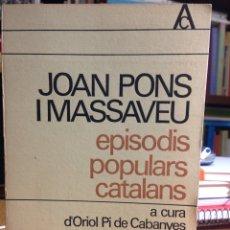 Libros de segunda mano: JOAN PONS I MASSAVEU. EPISODIS POPULARS CATALANS (A CURA D'O. PI DE CABANYES).. Lote 161184865
